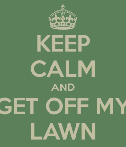 keep-calm-and-get-off-my-lawn-28